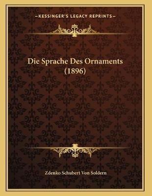 Die Sprache Des Ornaments (1896) (German, Paperback): Zdenko Schubert Von Soldern