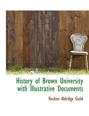 History of Brown University with Illustrative Documents (Paperback): Reuben Aldridge Guild
