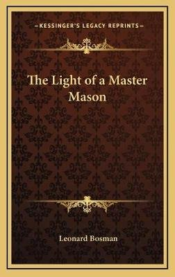The Light of a Master Mason (Hardcover): Leonard Bosman