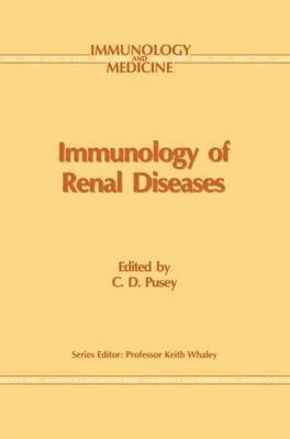Immunology of Renal Disease (Paperback): C. D Pusey