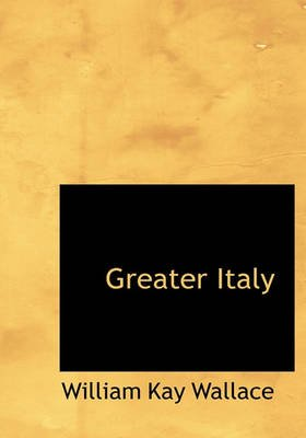 Greater Italy (Hardcover): William Kay Wallace