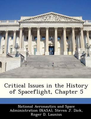 Critical Issues in the History of Spaceflight, Chapter 5 (Paperback): Steven J. Dick, Roger D. Launius