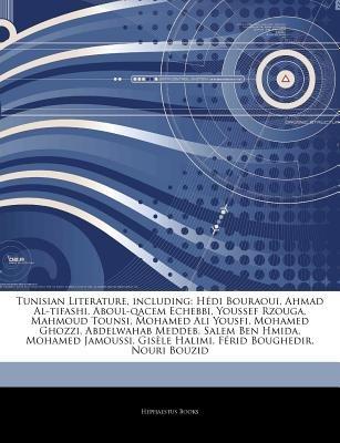 Articles on Tunisian Literature, Including - Hedi Bouraoui, Ahmad Al-Tifashi, Aboul-Qacem Echebbi, Youssef Rzouga, Mahmoud...