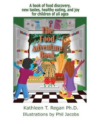 The Food Adventure Book - A Book Discovery, New Tastes, Healthy Eating, and Joy (Paperback): Kathleen T. Regan Ph. D.