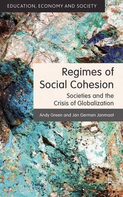 Regimes of Social Cohesion - Societies and the Crisis of Globalization (Hardcover): Andy Green, Jan Germen Janmaat