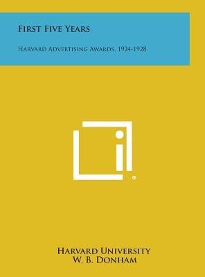 First Five Years - Harvard Advertising Awards, 1924-1928 (Hardcover): Harvard University