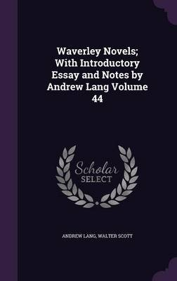 Waverley Novels; With Introductory Essay and Notes by Andrew Lang Volume 44 (Hardcover): Andrew Lang, Walter Scott