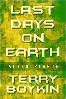 Last Days on Earth - Alien Plague (Paperback): Terry Boykin