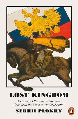 Lost Kingdom - A History of Russian Nationalism from Ivan the Great to Vladimir Putin (Paperback): Serhii Plokhy