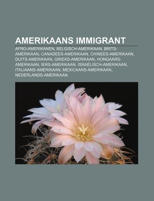 Amerikaans Immigrant - Afro-Amerikanen, Belgisch-Amerikaan, Brits-Amerikaan, Canadees-Amerikaan, Chinees-Amerikaan,...