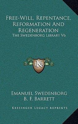 Free-Will, Repentance, Reformation and Regeneration - The Swedenborg Library V6 (Hardcover): Emanuel Swedenborg