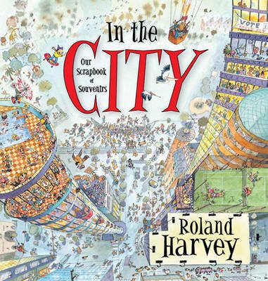 In the City - Our Scrapbook of Souvenirs (Hardcover): Roland Harvey