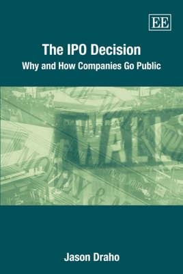 The IPO Decision - Why and How Companies Go Public (Hardcover, illustrated edition): Jason Draho