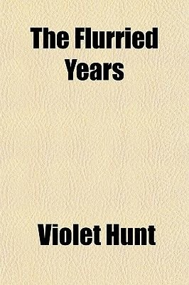 The Flurried Years (Paperback): Violet Hunt