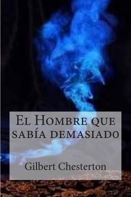 El Hombre Que Sabia Demasiad0 (Spanish, Paperback): G. K. Chesterton