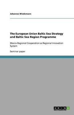 The European Union Baltic Sea Strategy and Baltic Sea Region Programme (Paperback): Johannes Wiedemann