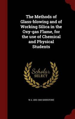 The Methods of Glass-Blowing and of Working Silica in the Oxy-Gas Flame, for the Use of Chemical and Physical Students...