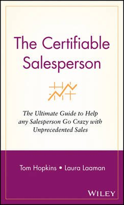 The Certifiable Salesperson - The Ultimate Guide to Help Any Salesperson Go Crazy with Unprecedented Sales (Hardcover): Tom...