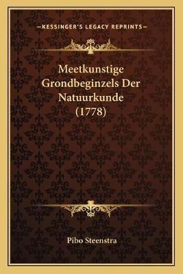 Meetkunstige Grondbeginzels Der Natuurkunde (1778) (Chinese, Paperback): Pibo Steenstra