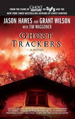 Ghost Trackers (Electronic book text): Jason Hawes, Grant Wilson, Tim Waggoner