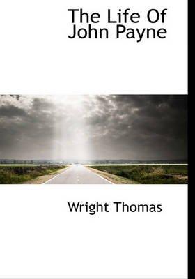 The Life of John Payne (Hardcover): Wright Thomas