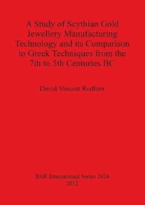 A Study of Scythian Gold Jewellery Manufacturing Technology and its Comparison to Greek Techniques from the 7th to 5th...