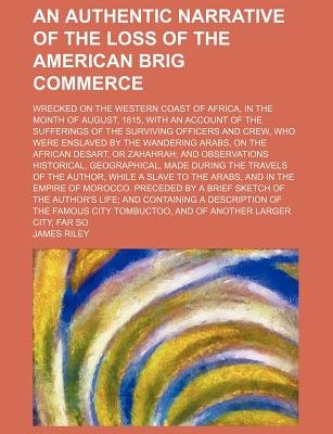 An Authentic Narrative of the Loss of the American Brig Commerce; Wrecked on the Western Coast of Africa, in the Month of...