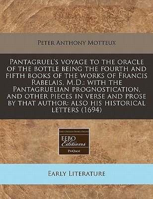 Pantagruel's Voyage to the Oracle of the Bottle Being the Fourth and Fifth Books of the Works of Francis Rabelais, M.D. -...