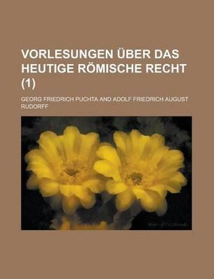Vorlesungen Uber Das Heutige Romische Recht (1) (English, German, Paperback): Georg Friedrich Puchta