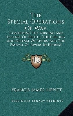 The Special Operations of War - Comprising the Forcing and Defense of Defiles, the Forcing and Defense of Rivers, and the...