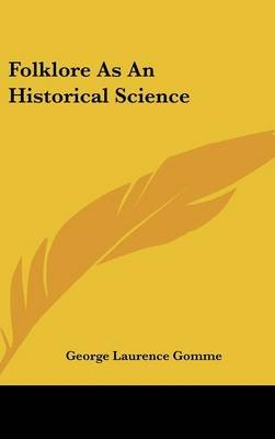 Folklore as an Historical Science (Hardcover): George Laurence Gomme
