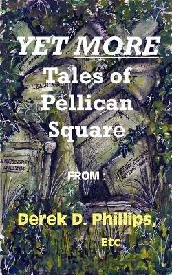 Yet More Tales of Pellican Square (Paperback): Derek Phillips