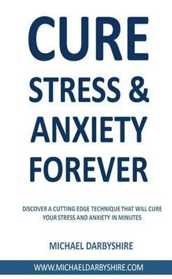 Cure Stress and Anxiety Forever (Paperback): Michael Darbyshire