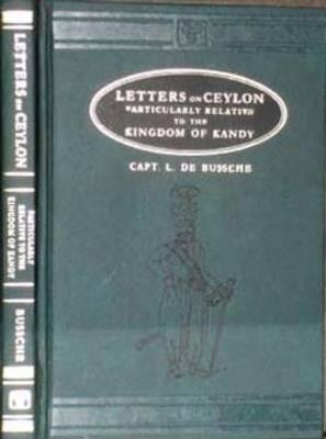 Letters on Ceylon - Particularly Relative to the Kingdom of Kandy (Hardcover): L. De Bussche