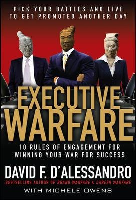 Executive Warfare: 10 Rules of Engagement for Winning Your War for Success (Hardcover): David F. D'Alessandro