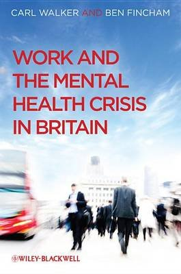 Work and the Mental Health Crisis in Britain (Electronic book text, 1st edition): Carl Walker, Ben Fincham