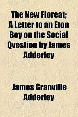 The New Floreat; A Letter to an Eton Boy on the Social Qvestion by James Adderley (Paperback): James Granville Adderley
