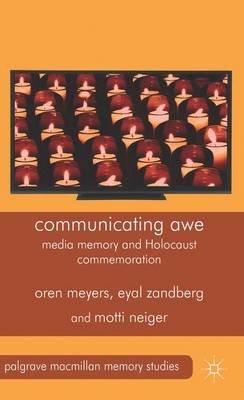 Communicating Awe - Media Memory and Holocaust Commemoration (Hardcover): Oren Meyers, Motti Neiger, Eyal Zandberg