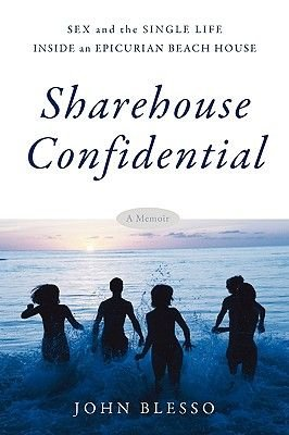 Sharehouse Confidential - Sex and the Single Life Inside an Epicurean Beach House (Paperback): John Blesso