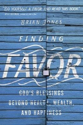 Finding Favor - God's Blessings Beyond Health, Wealth, and Happiness (Paperback): Brian Jones