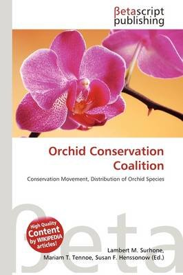 Orchid Conservation Coalition (Paperback): Lambert M. Surhone, Mariam T. Tennoe, Susan F. Henssonow