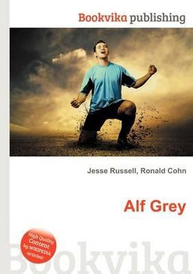 Alf Grey (Paperback): Jesse Russell, Ronald Cohn