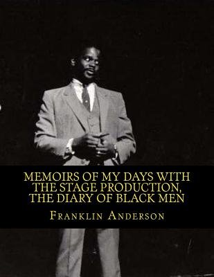 Memoirs of My Days with the Stage Production, the Diary of Black Men - An American Phenomenon (Paperback): Franklin J. Anderson