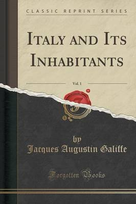 Italy and Its Inhabitants, Vol. 1 (Classic Reprint) (Paperback): Jacques Augustin Galiffe