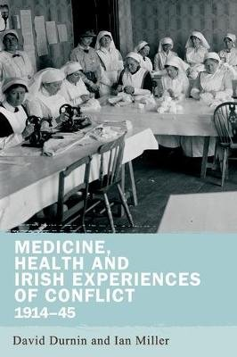 Medicine, Health and Irish Experiences of Conflict, 1914-45 (Electronic book text): David Durnin, Ian Miller