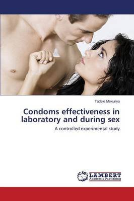 Condoms Effectiveness in Laboratory and During Sex (Paperback): Mekuriya Tadele
