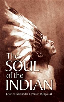 The Soul of the Indian (Electronic book text): Charles Alexander Eastman