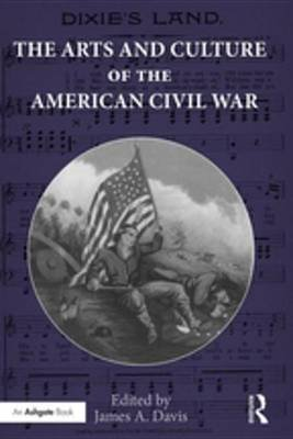 The Arts and Culture of the American Civil War (Electronic book text): James A. Davis
