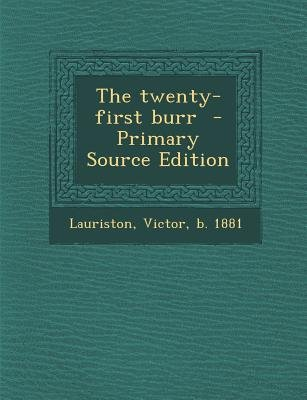 The Twenty-First Burr (Paperback, Primary Source): Victor Lauriston