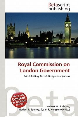 Royal Commission on London Government (Paperback): Lambert M. Surhone, Mariam T. Tennoe, Susan F. Henssonow